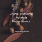 9 Important Requirements for a Ghana Traditional Wedding